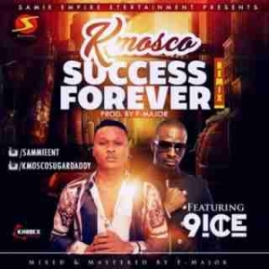 K Mosco - Success Forever (Remix) Ft. 9ice
